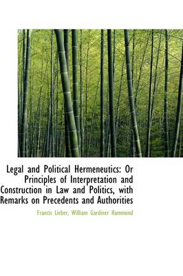 Legal and Political Hermeneutics: Or Principles of Interpretation and Construction in Law