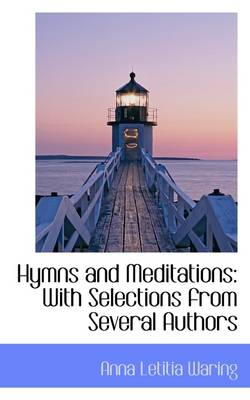 Hymns and Meditations: With Selections from Several Authors