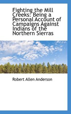 Fighting the Mill Creeks: Being a Personal Account of Campaigns Against Indians