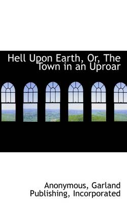 Hell Upon Earth, Or, the Town in an Uproar