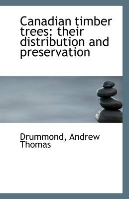Canadian Timber Trees: Their Distribution and Preservation