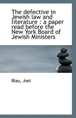 The Defective in Jewish Law and Literature: A Paper Read Before the New York Board of Jewish Minist