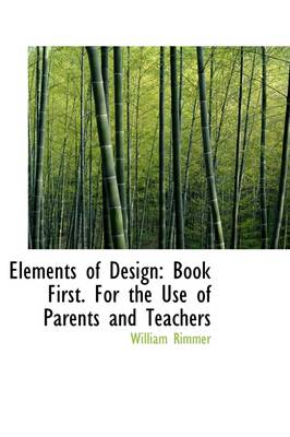 Elements of Design: Book First. for the Use of Parents and Teachers