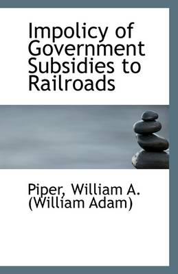 Impolicy of Government Subsidies to Railroads