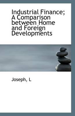 Industrial Finance: A Comparison Between Home and Foreign Developments