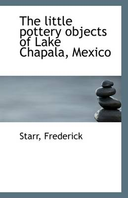 The Little Pottery Objects of Lake Chapala, Mexico
