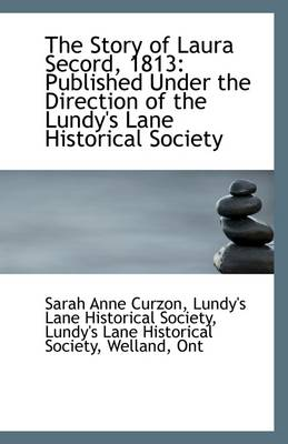 The Story of Laura Secord, 1813: Published Under the Direction of the Lundy's Lane