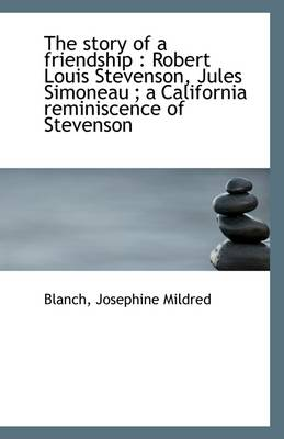 The Story of a Friendship: Robert Louis Stevenson, Jules Simoneau; A California Reminiscence