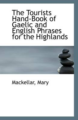 The Tourists Hand-Book of Gaelic and English Phrases for the Highlands