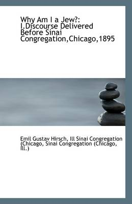 Why Am I a Jew?: I.Discourse Delivered Before Sinai Congregation, Chicago,1895