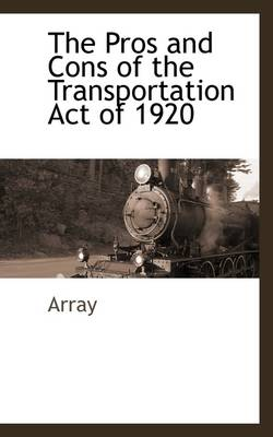 The Pros and Cons of the Transportation Act of 1920
