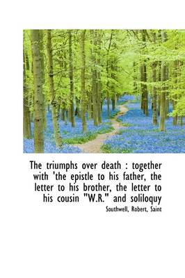 The Triumphs Over Death: Together with the Epistle to His Father, the Letter to His Brother