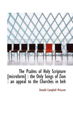 The Psalms of Holy Scripture [Microform]: The Only Songs of Zion: An Appeal to the Churches in Beh