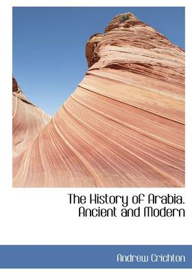 The History of Arabia. Ancient and Modern