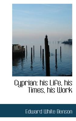 Cyprian: His Life, His Times, His Work