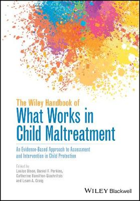 The Wiley Handbook of What Works in Child Maltreatment: An Evidence-Based Approach to Assessment and Intervention in Child Protection
