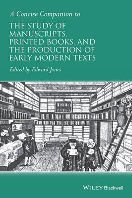 A Concise Companion to the Study of Manuscripts, Printed Books, and the Production of Early Modern Texts: A Festschrift for Gordon Campbell