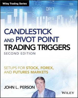 Candlestick and Pivot Point Trading Triggers: Setups for Stock, Forex, and Futures Markets + Website