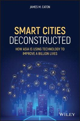 Smart Cities Deconstructed: How Asia is Using Technology to Improve a Billion Lives