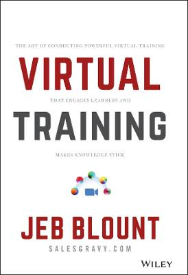 The Virtual Training Bible: The Art of Conducting Powerful Virtual Training that Engages Learners and Makes Knowledge Stick
