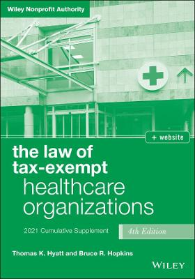 The Law of Tax-Exempt Healthcare Organizations: 2021 Supplement