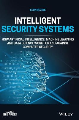 Intelligent Security Systems: Using Artificial Intelligence and Machine Learning for Computer Security