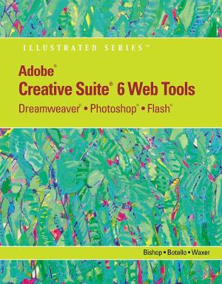 Adobe (R) CS6 Web Tools: Dreamweaver (R), Photoshop (R), and Flash (R) Illustrated with Online Creative Cloud Updates