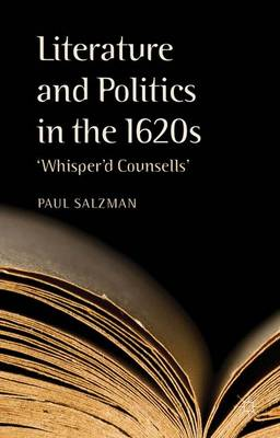 Literature and Politics in the 1620s: 'Whisper'd Counsells'