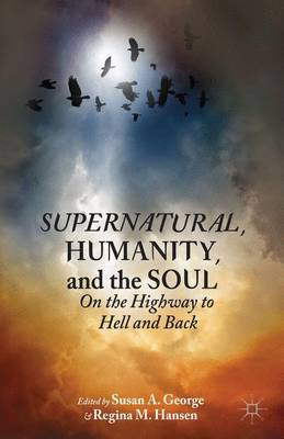 Supernatural, Humanity, and the Soul: On the Highway to Hell and Back
