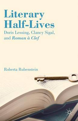 Literary Half-Lives: Doris Lessing, Clancy Sigal, and Roman a Clef