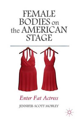 Female Bodies on the American Stage: Enter Fat Actress