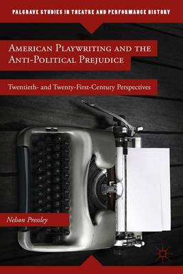 American Playwriting and the Anti-Political Prejudice: Twentieth- and Twenty-First-Century Perspectives
