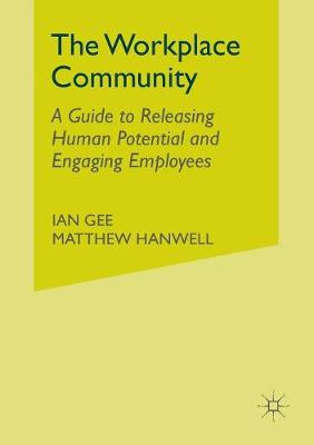 The Workplace Community: A Guide to Releasing Human Potential and Engaging Employees