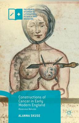 Constructions of Cancer in Early Modern England: Ravenous Natures
