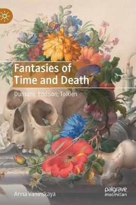 Fantasies of Time and Death: Dunsany, Eddison, Tolkien