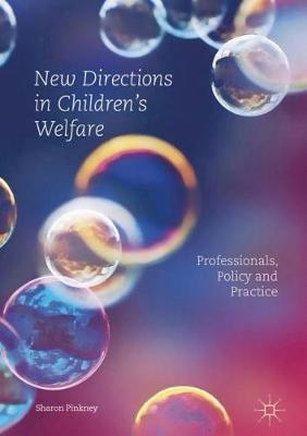 New Directions in Children's Welfare: Professionals, Policy and Practice