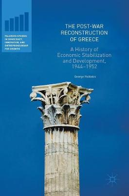 The Post-War Reconstruction of Greece: A History of Economic Stabilization and Development, 1944-1952