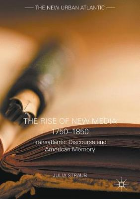 The Rise of New Media 1750-1850: Transatlantic Discourse and American Memory