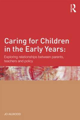 Caring for Children in the Early Years: Exploring relationships between parents, teachers and policy