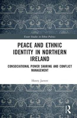 Peace and Ethnic Identity in Northern Ireland: Consociational Power Sharing and Conflict Management