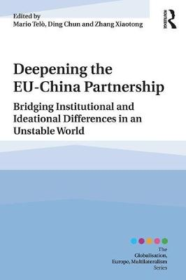Deepening the EU-China Partnership: Bridging Institutional and Ideational Differences in an Unstable World