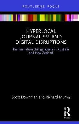Hyperlocal Journalism and Digital Disruptions: The journalism change agents in Australia and New Zealand
