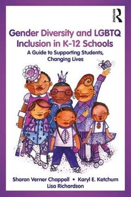 Gender Diversity and LGBTQ Inclusion in K-12 Schools: A Guide to Supporting Students, Changing Lives