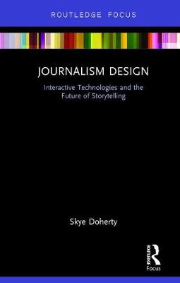 Journalism Design: Interactive Technologies and the Future of Storytelling