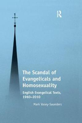 The Scandal of Evangelicals and Homosexuality: English Evangelical Texts, 1960-2010