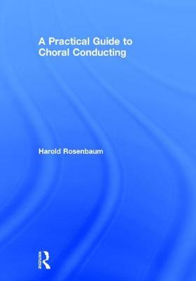 A Practical Guide to Choral Conducting
