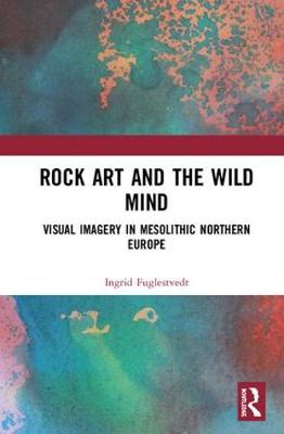 Rock Art and the Wild Mind: Visual Imagery in Mesolithic Northern Europe