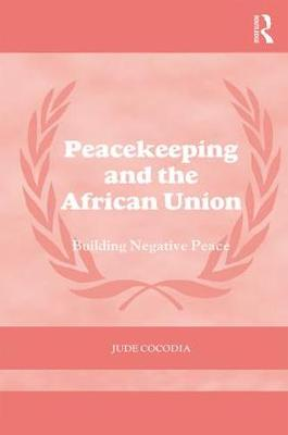 Peacekeeping and the African Union: Building Negative Peace