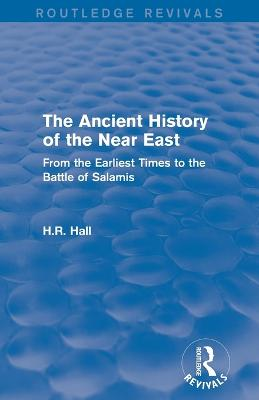 The Ancient History of the Near East: From the Earliest Times to the Battle of Salamis