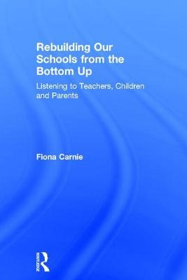 Rebuilding Our Schools from the Bottom Up: Listening to Teachers, Children and Parents